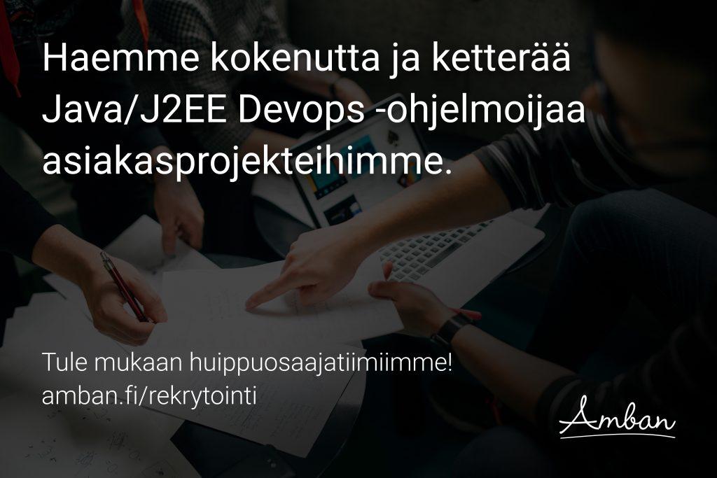 Haemme kokenutta ja ketterää Java/J2EE Devops -ohjelmoijaa. Amban Nordic Oy rekrytointi